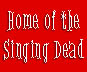 Home of the Singing Dead